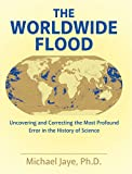 The Worldwide Flood: Uncovering and Correcting the Most Profound Error in the History of Science
