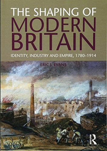 The Shaping of Modern Britain: Identity, Industry and Empire 1780-1914