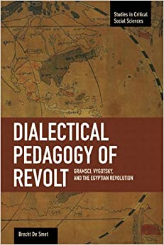 Book Dialectical Pedagogy of Revolt, A: Gramsci, Vygotsky, and the Egyptian Revolution : Studies in Critical Social Sciences, Volume 73