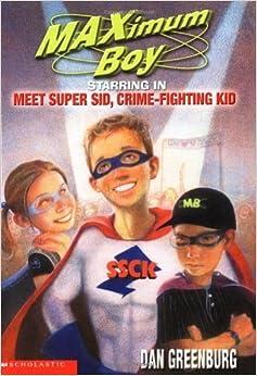Maximum Boy #07: Meet Super Sid, Crime Fighting Kid by Dan Greenburg (2002-12-01)