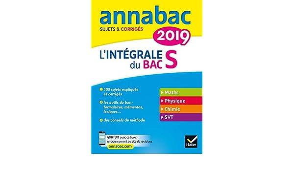 Annales Annabac 2019 Lintégrale Bac S : sujets et corrigés en maths, physique-chimie et SVT (French Edition) eBook: Jacques Bergeron, Jérôme Fréret, ...