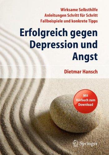 Erfolgreich gegen Depression und Angst: Wirksame Selbsthilfe - Anleitungen Schritt für Schritt - Fallbeispiele und konkrete Tipps