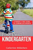 Fine Until Kindergarten: A Parent's First Guide to Learning Differences