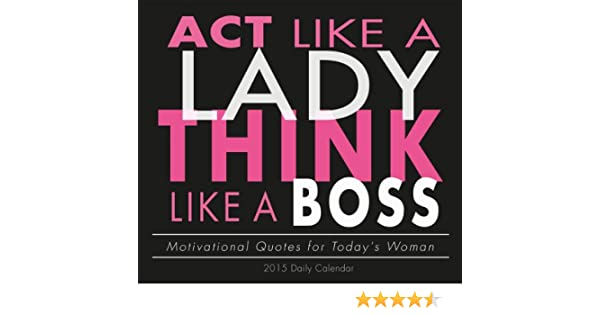 Act Like A Lady Think Like A Boss Motivational Quotes For Todays