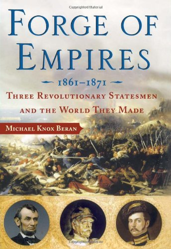 Forge of Empires: Three Revolutionary Statesmen and the World They Made, 1861-1871