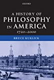 A History of Philosophy in America, 1720-2000, Bruce Kuklick, 0199260168