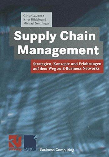 Supply Chain Management: Strategien, Konzepte und Erfahrungen auf dem Weg zu E-Business Networks (XBusiness Computing)