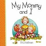 My Mommy and I!, P. K. Hallinan, 0824942183