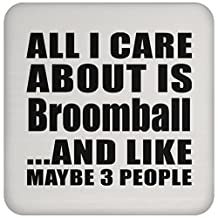 All I Care About Is Broomball And Like Maybe 3 People - Coaster, High Gloss Coaster, Unique Gift Idea for Birthday