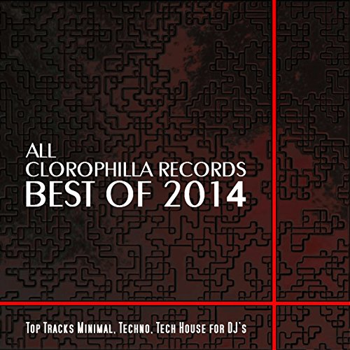 All Clorophilla Records Best of 2014 (Top Tracks Minimal, Techno, Tech House for DJ's)
