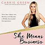 #7: She Means Business: Turn Your Ideas into Reality and Become a Wildly Successful Entrepreneur