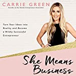 She Means Business: Turn Your Ideas into Reality and Become a Wildly Successful Entrepreneur | Carrie Green
