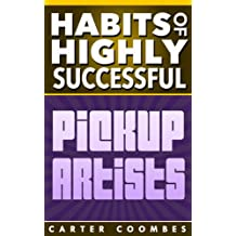 Pick Up Artist: PUA: Habits of Highly Successful Pickup Artists! Everything From Lines To Women (Habits Of Highly Effective, Inner Game, Pick Up Artist, ... Pick Up Lines, Text Game, Phone Game)