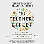 The Telomere Effect: A Revolutionary Approach to Living Younger, Healthier, Longer | Dr. Elizabeth Blackburn,Dr. Elissa Epel