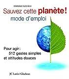 img - for Sauvez cette plan  te ! Mode d'emploi : Pour agir : 512 gestes simples et attitudes douces book / textbook / text book
