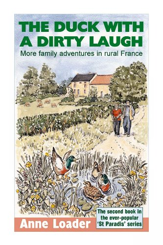 The Duck with a Dirty Laugh: More family adventures in rural France (St Paradis Series Book 2) (Dirty Duck)