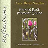 img - for [(Making Each Moment Count : 21 Reflections on a Fulfilled Life)] [By (author) Anne Bryan Smollin] published on (March, 2011) book / textbook / text book