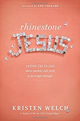 [Rhinestone Jesus: Saying Yes to God When Sparkly, Safe Faith Is No Longer Enough] [By: Welch, Kristen] [May, 2014] Paperback