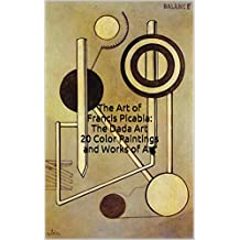 The Art of Francis Picabia: The Dada Art 20 Color Paintings and Works of Art: (The Amazing World of Art: Dada)
