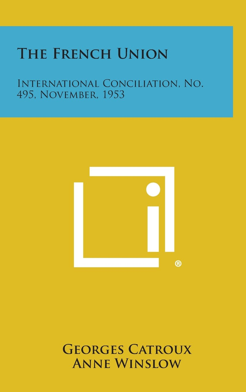 Download The French Union: International Conciliation, No. 495, November, 1953 pdf
