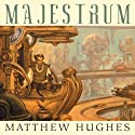 Majestrum: A Tale of Henghis Hapthorn Audiobook by Matthew Hughes Narrated by David Marantz