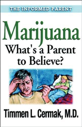 Marijuana What's a Parent to Believe (The Informed Parent) [Paperback] [2003] MD Timmen L. Cermak