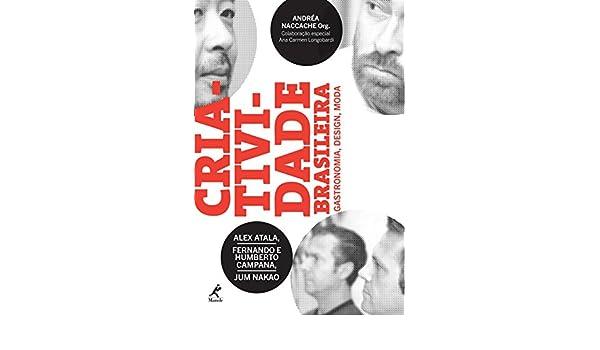 Criatividade Brasileira: Gastronomia, Design, Moda: Alex Atala: 9788520432273: Amazon.com: Books