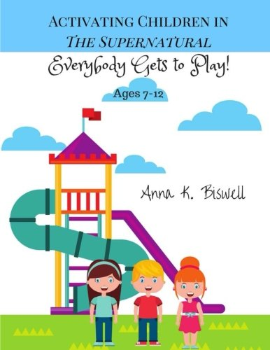 B.e.s.t Activating Children in the Supernatural: Everybody Gets to Play (7-12)<br />K.I.N.D.L.E