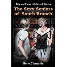 The Sexy Seniors of South Branch: Tilly and Elmer - Collected Stories