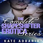 The Complete Shapeshifter Erotica Series | Kate Addario