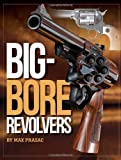 Big-Bore Revolvers, Marko Radielovic and Max Prasac, 1440228566