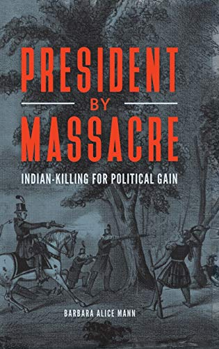 President by Massacre: Indian-Killing for Political Gain (Native America: Yesterday and Today) (19th Century Presidents Of The United States)