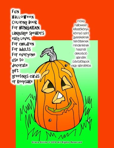 fun Halloween Coloring Book for HUNGARIAN language speakers easy level for children for adults for everyone use to decorate gift greetings cards or keepsake (Hungarian Edition)