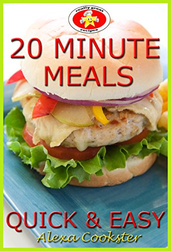 20 Minute Meals: 50 Quick Easy Recipes for Dinner & Lunch by [Cookster, Alexa]