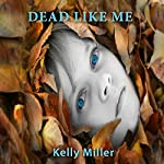 Dead Like Me: A Detective Kate Springer Mystery, Book 1 | Kelly Miller