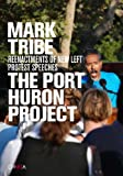 Mark Tribe: The Port Huron Project: Reenactments Of New Left Protest Speeches