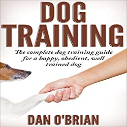 Dog Training: The Complete Dog Training Guide for a Happy, Obedient, Well Trained Dog