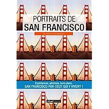 Portraits de San Francisco: San Francisco par ceux qui y vivent ! (Vivre ma ville) (French Edition)