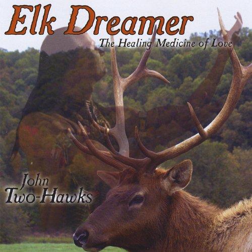 Elk Dreamer - the Healing Medicine of Love