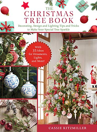 The Christmas Tree Book: Decorating, Design, and Lighting Tips and Tricks to Make Your Special Tree Sparkle