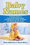 Baby Names: A Simple Guide to Picking the Perfect Name Including Thousands of Names with Meaning and Origin