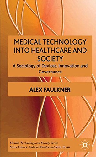 Medical Technology in Healthcare and Society: A Sociology of Devices, Innovation and Governance (Health, Technology and Society)