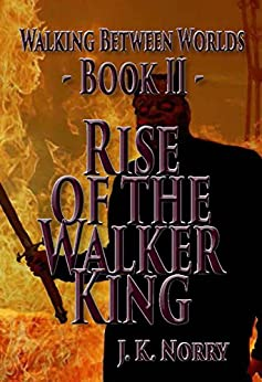 Rise of the Walker King (Walking Between Worlds Book 2) by [Norry, J.K.]