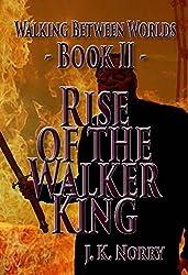 Rise of the Walker King (Walking Between Worlds Book 2)