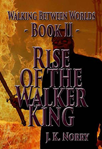 Rise of the Walker King (Walking Between Worlds Book 2)