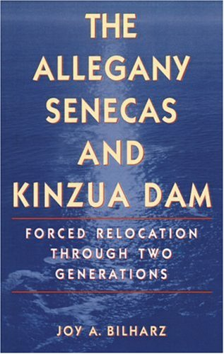 Download The Allegany Senecas and Kinzua Dam: Forced Relocation through Two Generations pdf