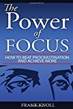 Focus: The Power of Focus, Productivity, Learn, Achieve Your Goals with Objectives and Key Results, Focus on What Matter and Stop Procrastination: ... of Focus, Achieve Goal, Stop Procrastination)