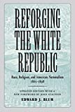img - for Reforging the White Republic: Race, Religion, and American Nationalism, 1865--1898 (Conflicting Worlds: New Dimensions of the American Civil War) book / textbook / text book