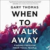 When to Walk Away: Finding Freedom from Toxic