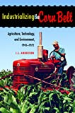 img - for Industrializing the Corn Belt: Agriculture, Technology, and Environment, 1945-1972 book / textbook / text book
